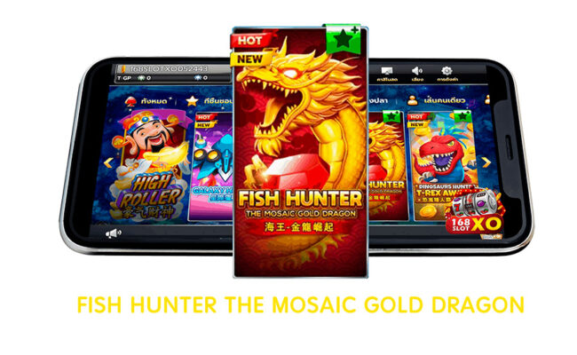 แนะนำเกม FISH HUNTER THE MOSAIC GOLD DRAGON